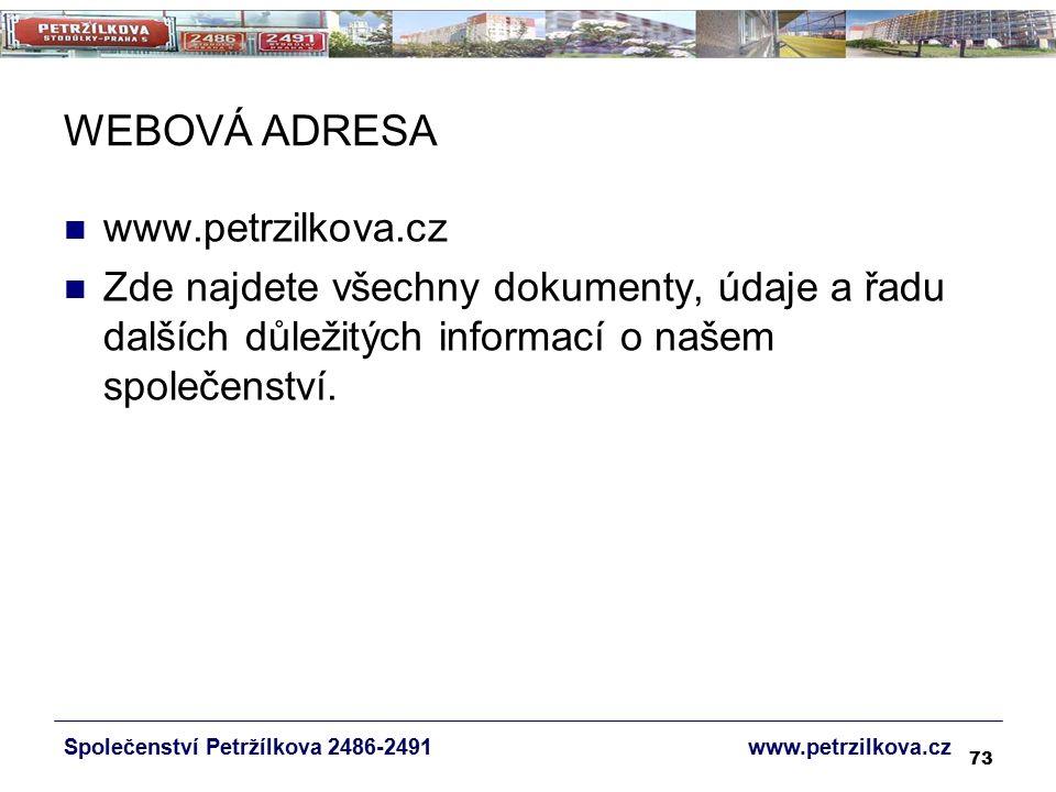 73 WEBOVÁ ADRESA www.petrzilkova.cz Zde najdete všechny dokumenty, údaje a řadu dalších důležitých informací o našem společenství.