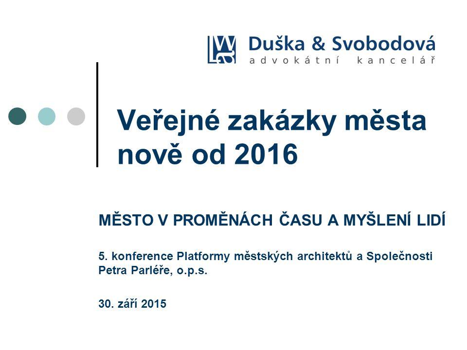 Veřejné zakázky města nově od 2016 MĚSTO V PROMĚNÁCH ČASU A MYŠLENÍ LIDÍ 5.