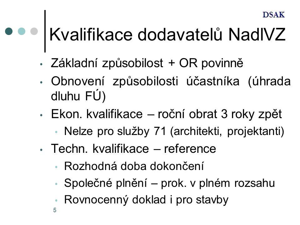5 Kvalifikace dodavatelů NadlVZ Základní způsobilost + OR povinně Obnovení způsobilosti účastníka (úhrada dluhu FÚ) Ekon.