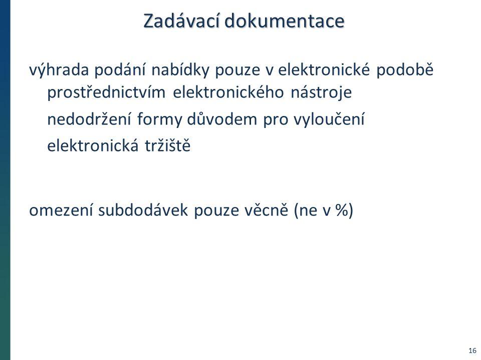 Zadávací dokumentace výhrada podání nabídky pouze v elektronické podobě prostřednictvím elektronického nástroje nedodržení formy důvodem pro vyloučení elektronická tržiště omezení subdodávek pouze věcně (ne v %) 16