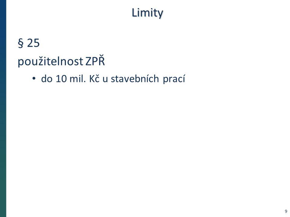 Limity § 25 použitelnost ZPŘ do 10 mil. Kč u stavebních prací 9