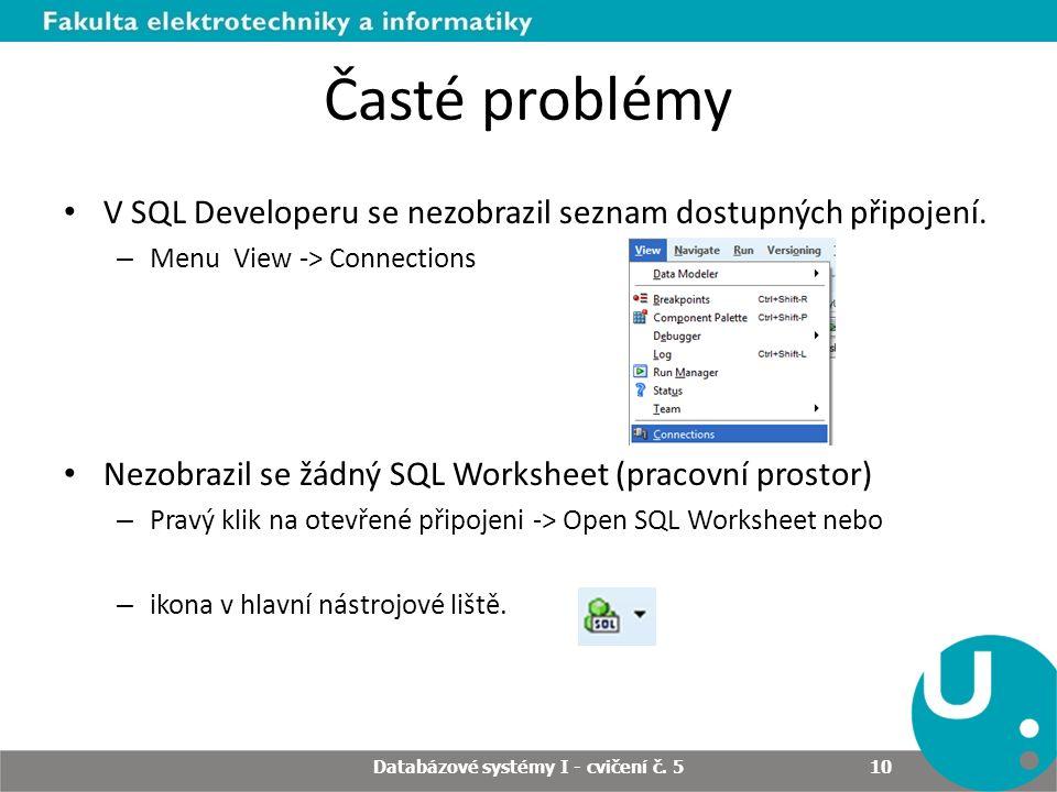 Časté problémy V SQL Developeru se nezobrazil seznam dostupných připojení. – Menu View -> Connections Nezobrazil se žádný SQL Worksheet (pracovní pros