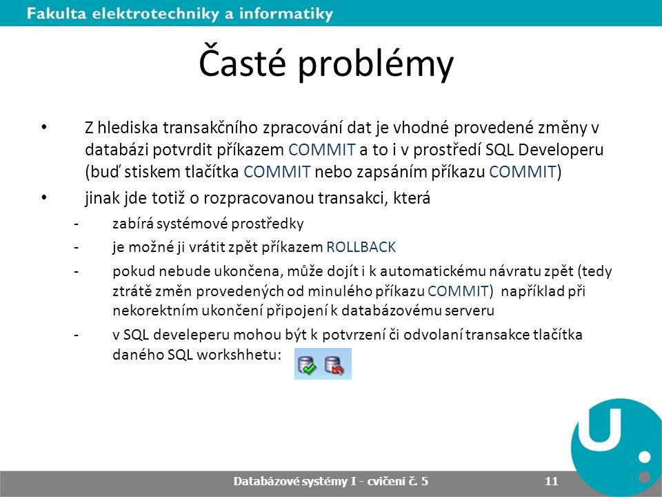 Databázové systémy I - cvičení č. 5 11 Časté problémy Z hlediska transakčního zpracování dat je vhodné provedené změny v databázi potvrdit příkazem CO