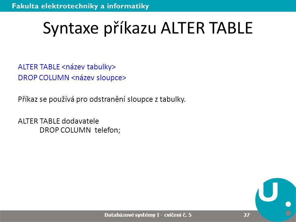 Syntaxe příkazu ALTER TABLE ALTER TABLE DROP COLUMN Příkaz se používá pro odstranění sloupce z tabulky. ALTER TABLE dodavatele DROP COLUMN telefon; Da