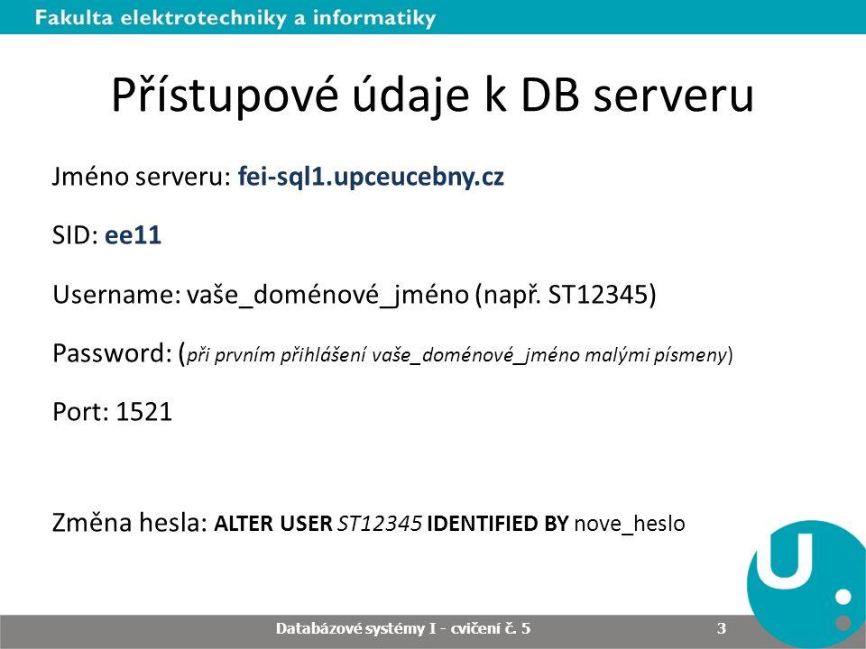 3 Přístupové údaje k DB serveru Jméno serveru: fei-sql1.upceucebny.cz SID: ee11 Username: vaše_doménové_jméno (např. ST12345) Password: ( při prvním p