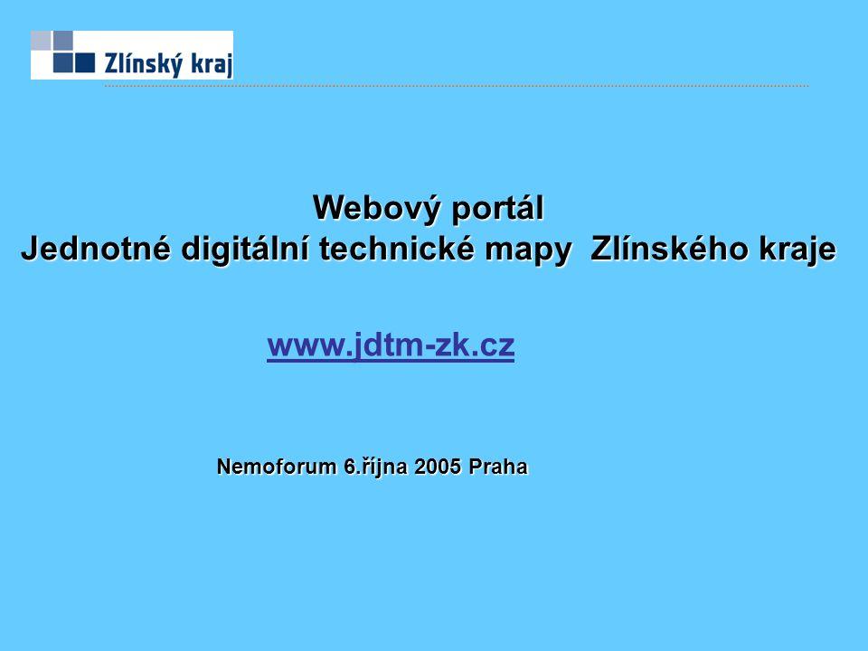 Webový portál Jednotné digitální technické mapy Zlínského kraje www.jdtm-zk.cz Nemoforum 6.října 2005 Praha
