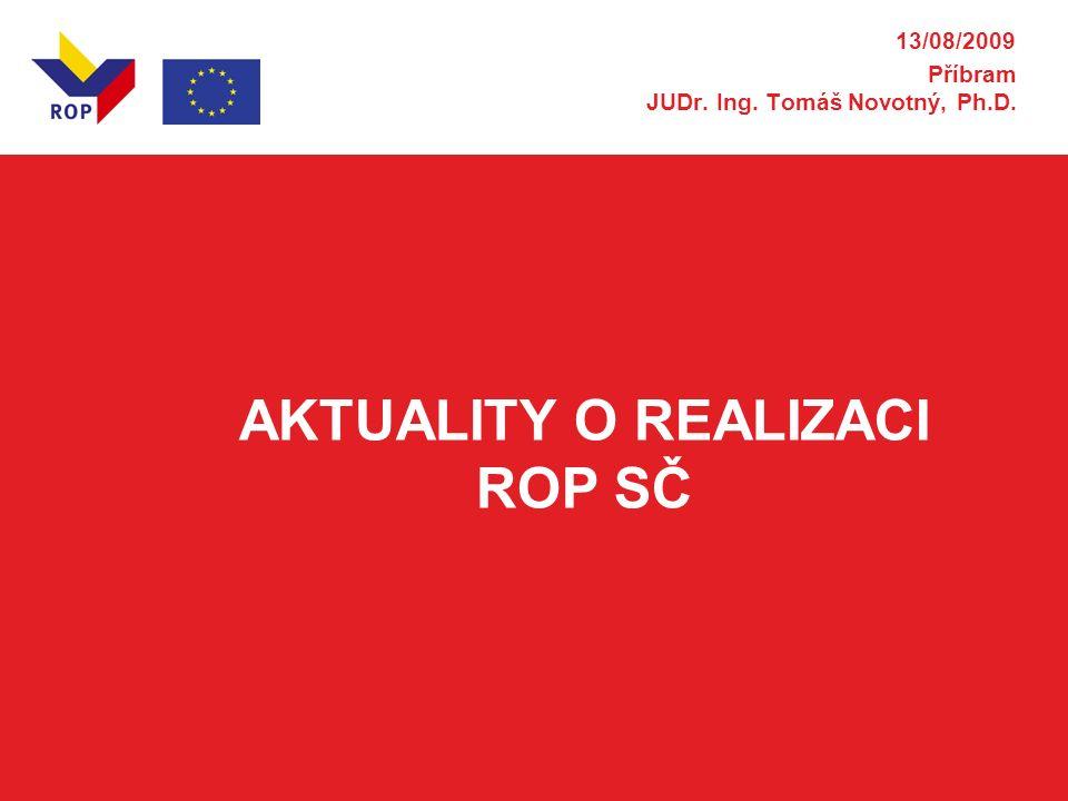 AKTUALITY O REALIZACI ROP SČ 13/08/2009 Příbram JUDr. Ing. Tomáš Novotný, Ph.D.