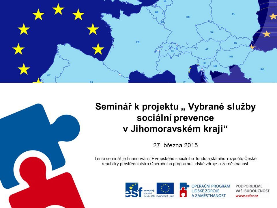 """Seminář k projektu """" Vybrané služby sociální prevence v Jihomoravském kraji"""" 27. března 2015 Tento seminář je financován z Evropského sociálního fondu"""