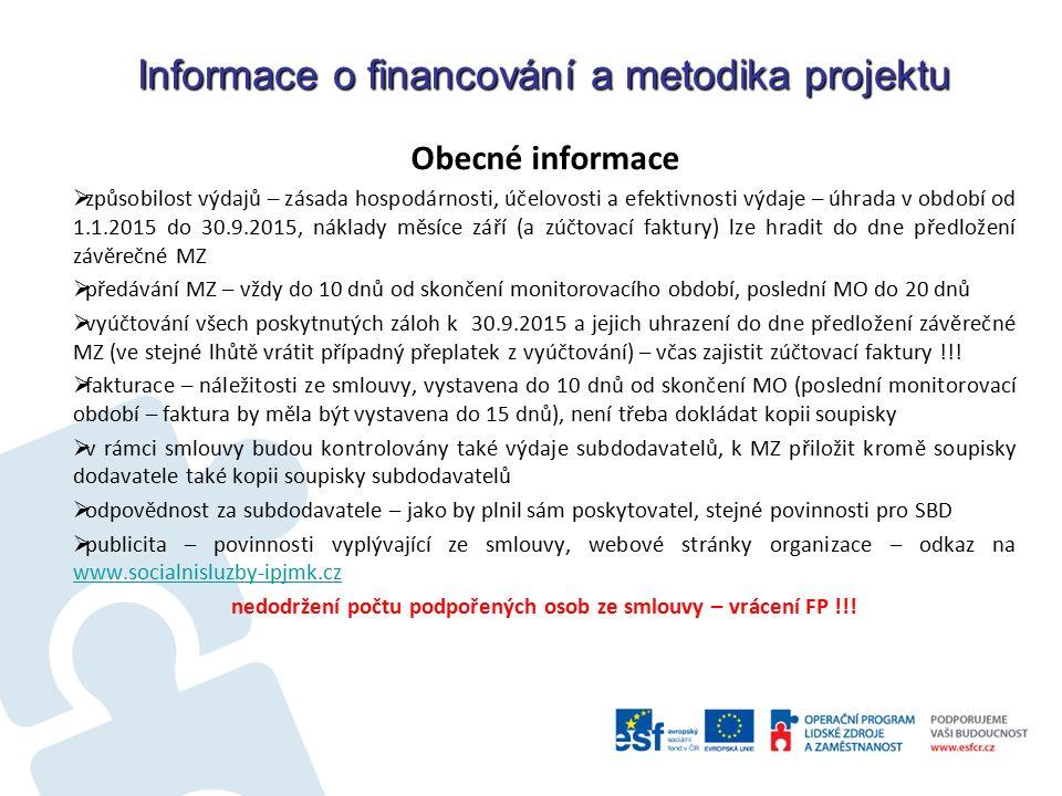 Informace o financování a metodika projektu Obecné informace  způsobilost výdajů – zásada hospodárnosti, účelovosti a efektivnosti výdaje – úhrada v období od 1.1.2015 do 30.9.2015, náklady měsíce září (a zúčtovací faktury) lze hradit do dne předložení závěrečné MZ  předávání MZ – vždy do 10 dnů od skončení monitorovacího období, poslední MO do 20 dnů  vyúčtování všech poskytnutých záloh k 30.9.2015 a jejich uhrazení do dne předložení závěrečné MZ (ve stejné lhůtě vrátit případný přeplatek z vyúčtování) – včas zajistit zúčtovací faktury !!.