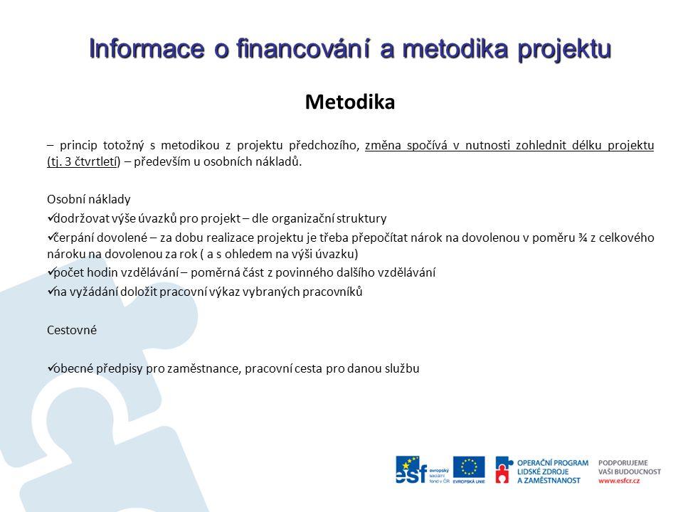 Informace o financování a metodika projektu Metodika – princip totožný s metodikou z projektu předchozího, změna spočívá v nutnosti zohlednit délku projektu (tj.