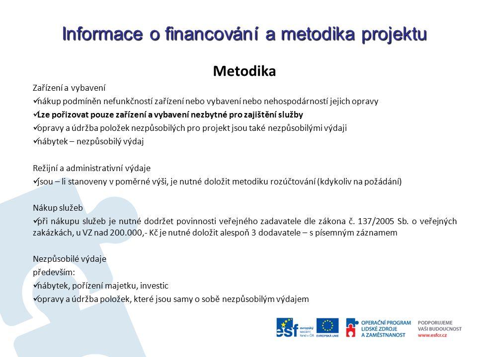 Informace o financování a metodika projektu Metodika Zařízení a vybavení nákup podmíněn nefunkčností zařízení nebo vybavení nebo nehospodárností jejic