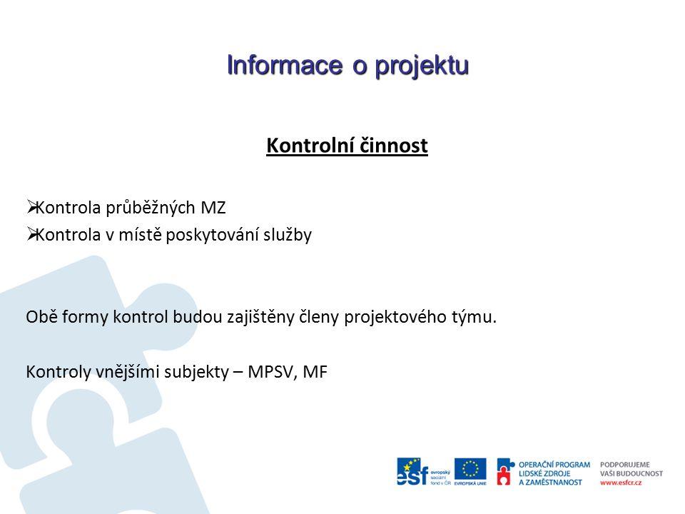 Informace o projektu Kontrolní činnost  Kontrola průběžných MZ  Kontrola v místě poskytování služby Obě formy kontrol budou zajištěny členy projektového týmu.