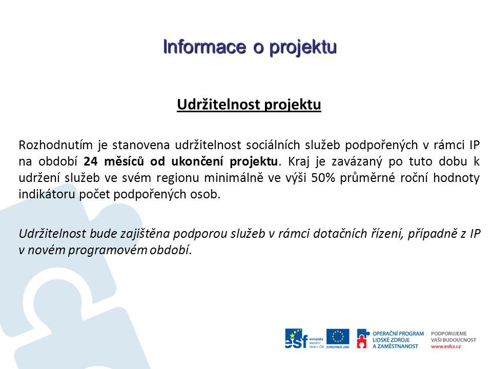 Informace o projektu Udržitelnost projektu Rozhodnutím je stanovena udržitelnost sociálních služeb podpořených v rámci IP na období 24 měsíců od ukonč