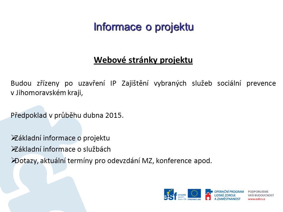 Informace o projektu Webové stránky projektu Budou zřízeny po uzavření IP Zajištění vybraných služeb sociální prevence v Jihomoravském kraji, Předpoklad v průběhu dubna 2015.