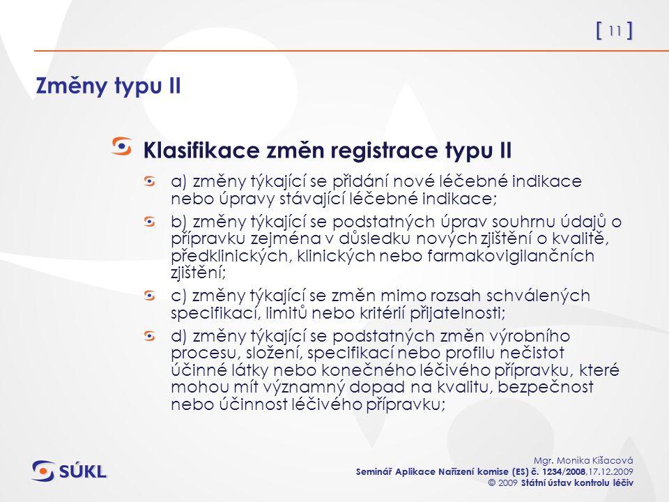 [ 11 ] Mgr. Monika Kišacová Seminář Aplikace Nařízení komise (ES) č. 1234/2008,17.12.2009 © 2009 Státní ústav kontrolu léčiv [ 11 ] Mgr. Monika Kišaco