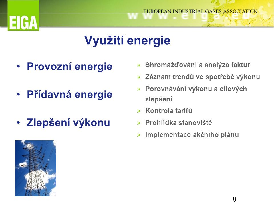 8 Využití energie Provozní energie Přídavná energie Zlepšení výkonu »Shromažďování a analýza faktur »Záznam trendů ve spotřebě výkonu »Porovnávání výk