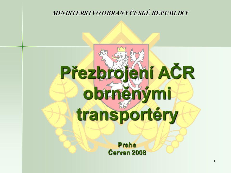 1 Přezbrojení AČR obrněnými transportéry Praha Červen 2006 MINISTERSTVO OBRANY ČESKÉ REPUBLIKY