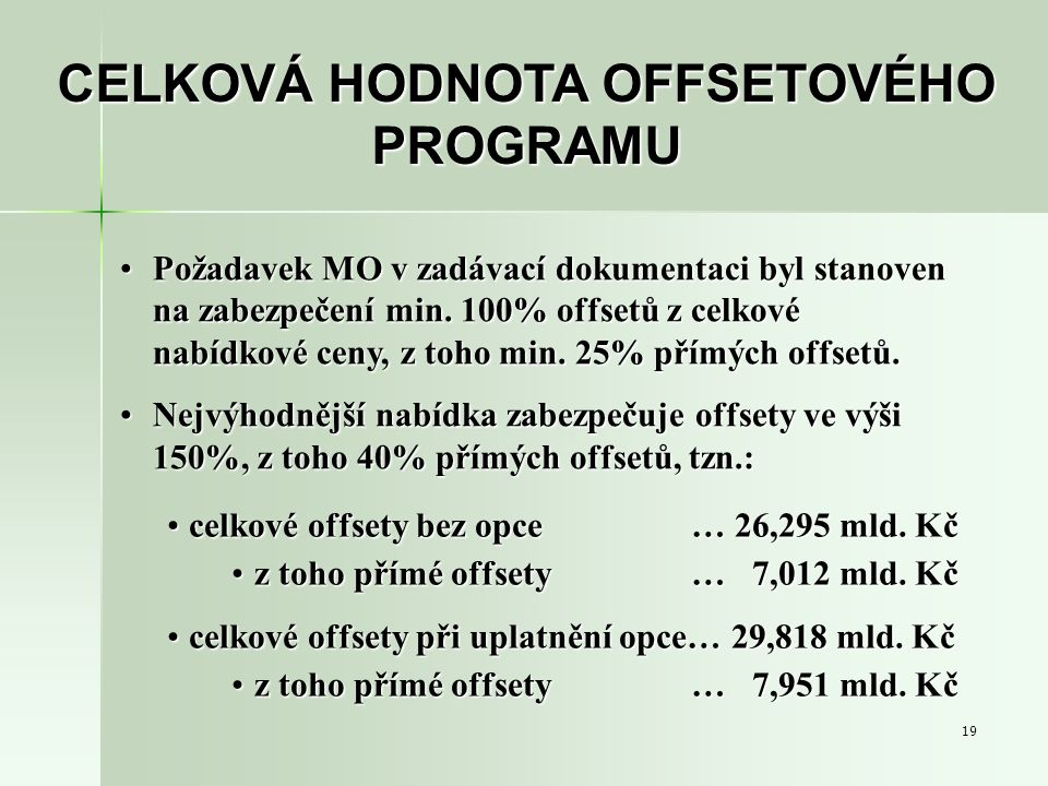 19 Požadavek MO v zadávací dokumentaci byl stanoven na zabezpečení min. 100% offsetů z celkové nabídkové ceny, z toho min. 25% přímých offsetů.Požadav
