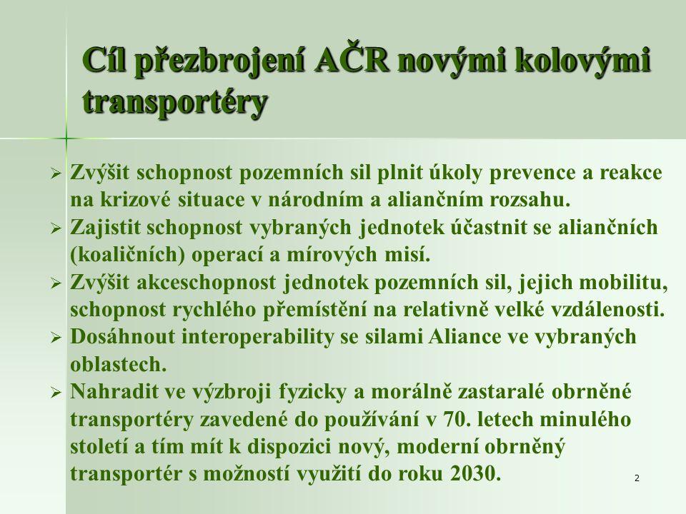 2 Cíl přezbrojení AČR novými kolovými transportéry   Zvýšit schopnost pozemních sil plnit úkoly prevence a reakce na krizové situace v národním a al