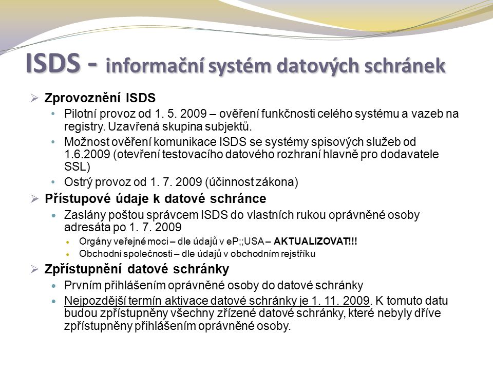 ISDS - informační systém datových schránek  Zprovoznění ISDS Pilotní provoz od 1.