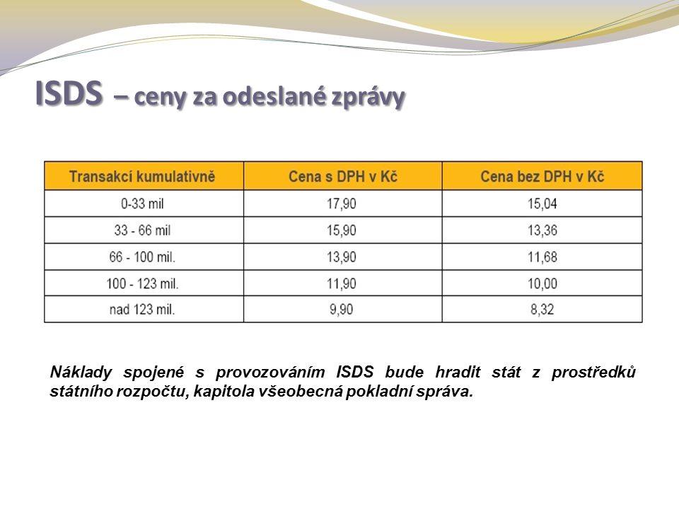 ISDS – ceny za odeslané zprávy Náklady spojené s provozováním ISDS bude hradit stát z prostředků státního rozpočtu, kapitola všeobecná pokladní správa.