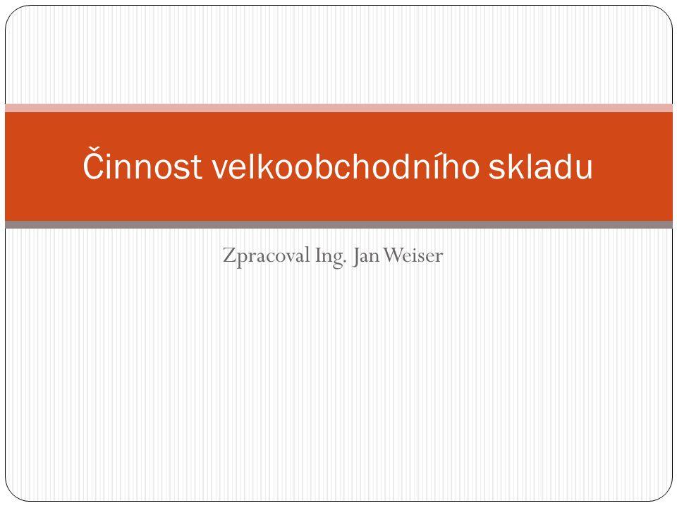 Zpracoval Ing. Jan Weiser Činnost velkoobchodního skladu
