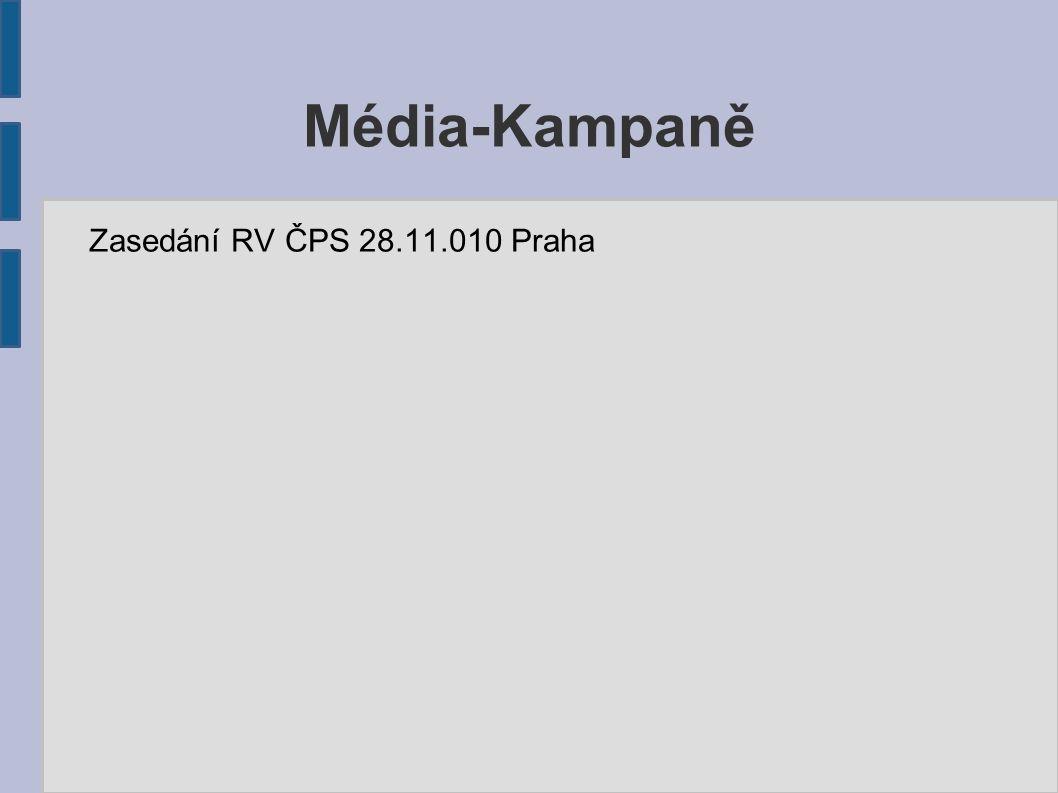 Média-Kampaně Zasedání RV ČPS 28.11.010 Praha