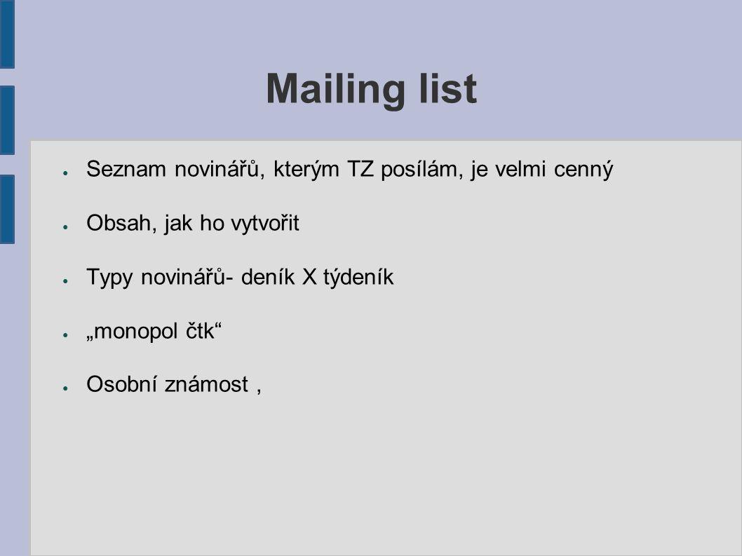 """Mailing list ● Seznam novinářů, kterým TZ posílám, je velmi cenný ● Obsah, jak ho vytvořit ● Typy novinářů- deník X týdeník ● """"monopol čtk ● Osobní známost,"""