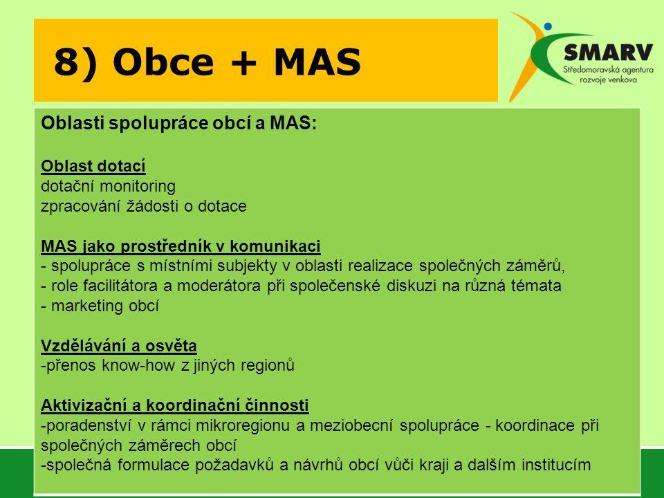 8) Obce + MAS Oblasti spolupráce obcí a MAS: Oblast dotací dotační monitoring zpracování žádosti o dotace MAS jako prostředník v komunikaci - spoluprá