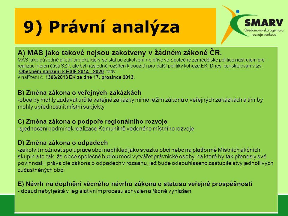 9) Právní analýza A) MAS jako takové nejsou zakotveny v žádném zákoně ČR. MAS jako původně pilotní projekt, který se stal po zakotvení nejdříve ve Spo