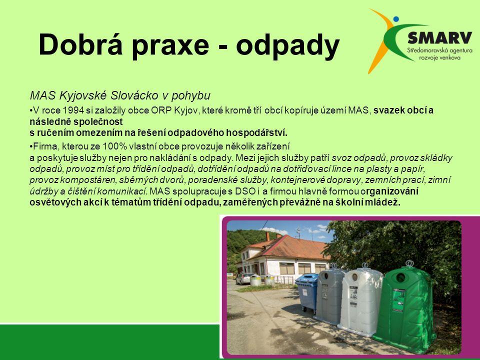 Dobrá praxe - odpady MAS Kyjovské Slovácko v pohybu V roce 1994 si založily obce ORP Kyjov, které kromě tří obcí kopíruje území MAS, svazek obcí a nás