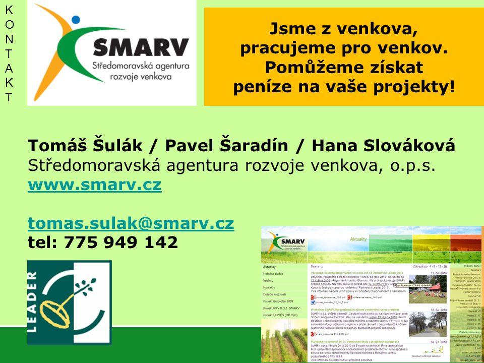 Jsme z venkova, pracujeme pro venkov. Pomůžeme získat peníze na vaše projekty! Tomáš Šulák / Pavel Šaradín / Hana Slováková Středomoravská agentura ro
