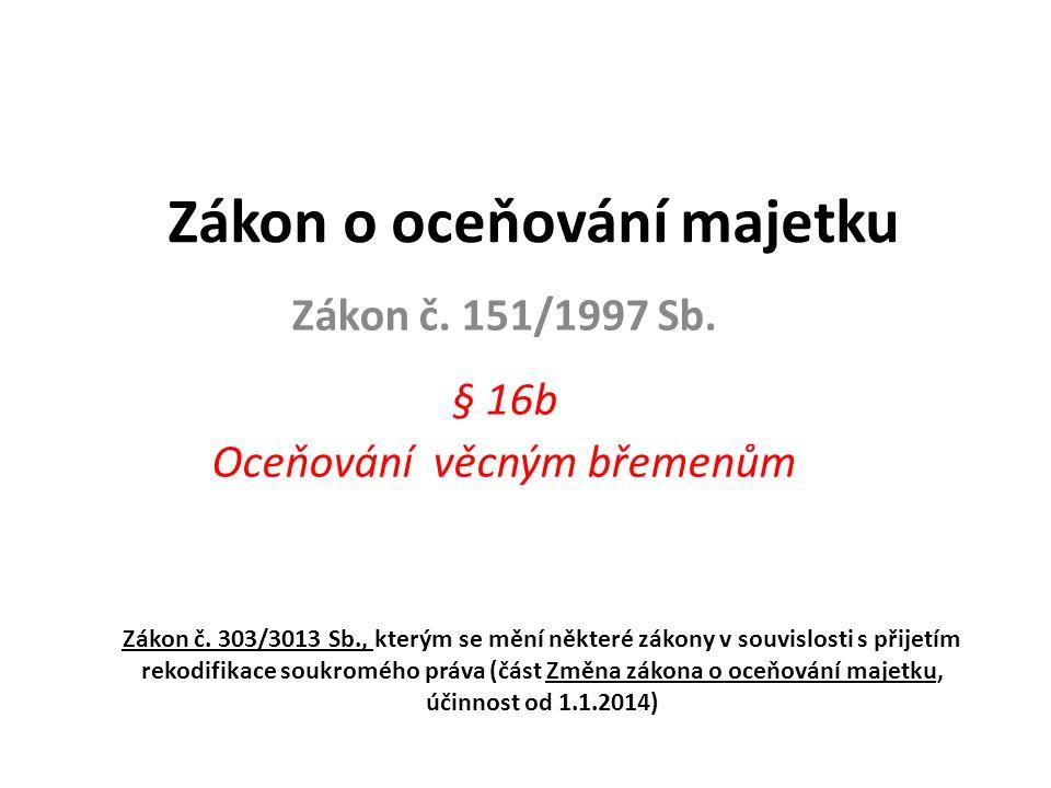 Zákon o oceňování majetku Zákon č. 151/1997 Sb. § 16b Oceňování věcným břemenům Zákon č.