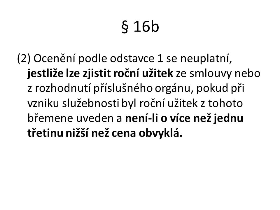 § 16b (2) Ocenění podle odstavce 1 se neuplatní, jestliže lze zjistit roční užitek ze smlouvy nebo z rozhodnutí příslušného orgánu, pokud při vzniku s