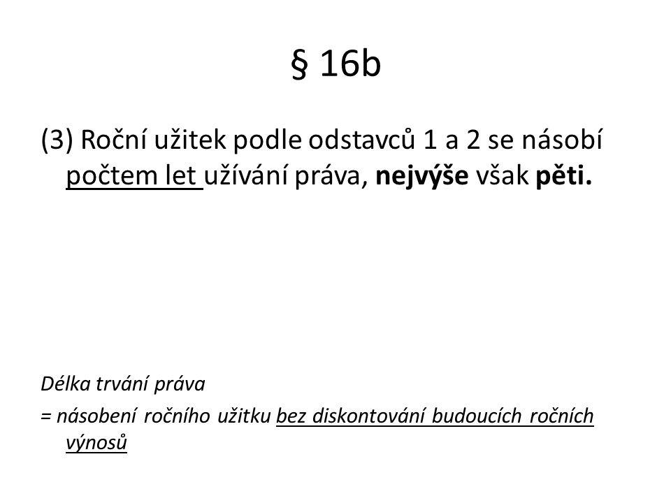 § 16b (3) Roční užitek podle odstavců 1 a 2 se násobí počtem let užívání práva, nejvýše však pěti. Délka trvání práva = násobení ročního užitku bez di