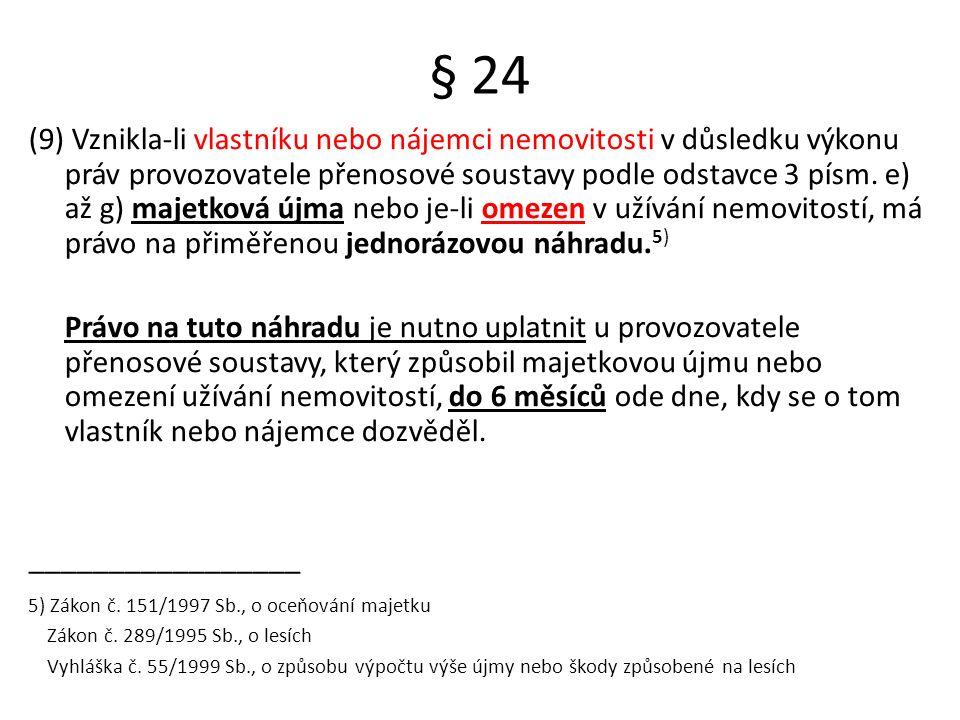 § 24 (9) Vznikla-li vlastníku nebo nájemci nemovitosti v důsledku výkonu práv provozovatele přenosové soustavy podle odstavce 3 písm.