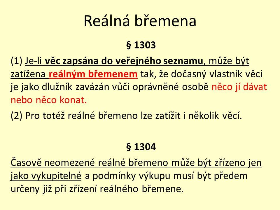 Reálná břemena § 1303 (1) Je-li věc zapsána do veřejného seznamu, může být zatížena reálným břemenem tak, že dočasný vlastník věci je jako dlužník zav