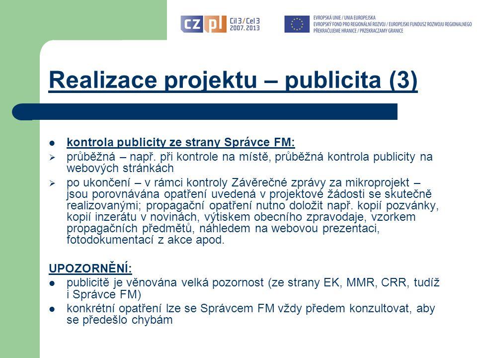 Realizace projektu – publicita (3) kontrola publicity ze strany Správce FM:  průběžná – např.