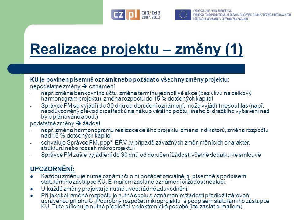 Realizace projektu – změny (1) KU je povinen písemně oznámit nebo požádat o všechny změny projektu: nepodstatné změny  oznámení - např.