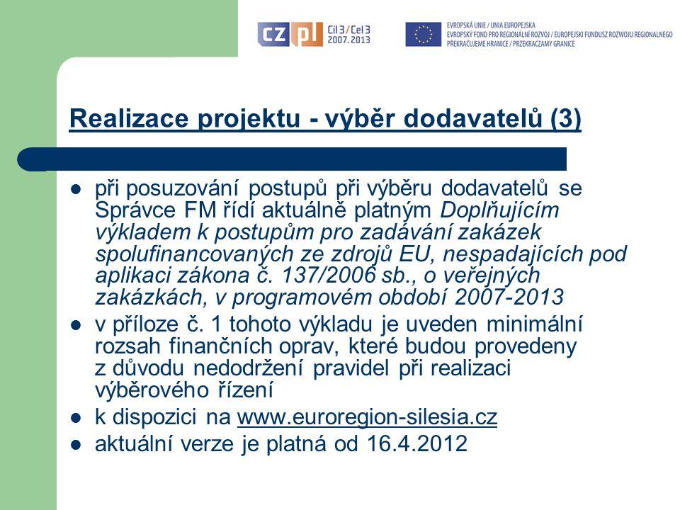 Realizace projektu - výběr dodavatelů (3) při posuzování postupů při výběru dodavatelů se Správce FM řídí aktuálně platným Doplňujícím výkladem k postupům pro zadávání zakázek spolufinancovaných ze zdrojů EU, nespadajících pod aplikaci zákona č.