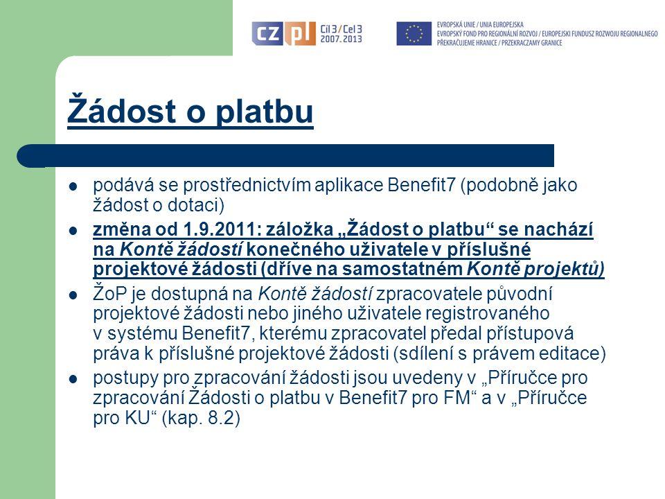 """Žádost o platbu podává se prostřednictvím aplikace Benefit7 (podobně jako žádost o dotaci) změna od 1.9.2011: záložka """"Žádost o platbu se nachází na Kontě žádostí konečného uživatele v příslušné projektové žádosti (dříve na samostatném Kontě projektů) ŽoP je dostupná na Kontě žádostí zpracovatele původní projektové žádosti nebo jiného uživatele registrovaného v systému Benefit7, kterému zpracovatel předal přístupová práva k příslušné projektové žádosti (sdílení s právem editace) postupy pro zpracování žádosti jsou uvedeny v """"Příručce pro zpracování Žádosti o platbu v Benefit7 pro FM a v """"Příručce pro KU (kap."""