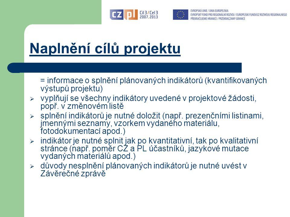 Naplnění cílů projektu = informace o splnění plánovaných indikátorů (kvantifikovaných výstupů projektu)  vyplňují se všechny indikátory uvedené v projektové žádosti, popř.