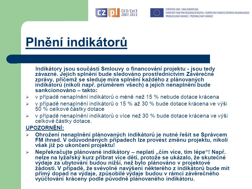 Plnění indikátorů Indikátory jsou součástí Smlouvy o financování projektu - jsou tedy závazné.