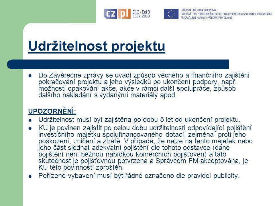 Udržitelnost projektu Do Závěrečné zprávy se uvádí způsob věcného a finančního zajištění pokračování projektu a jeho výsledků po ukončení podpory, např.