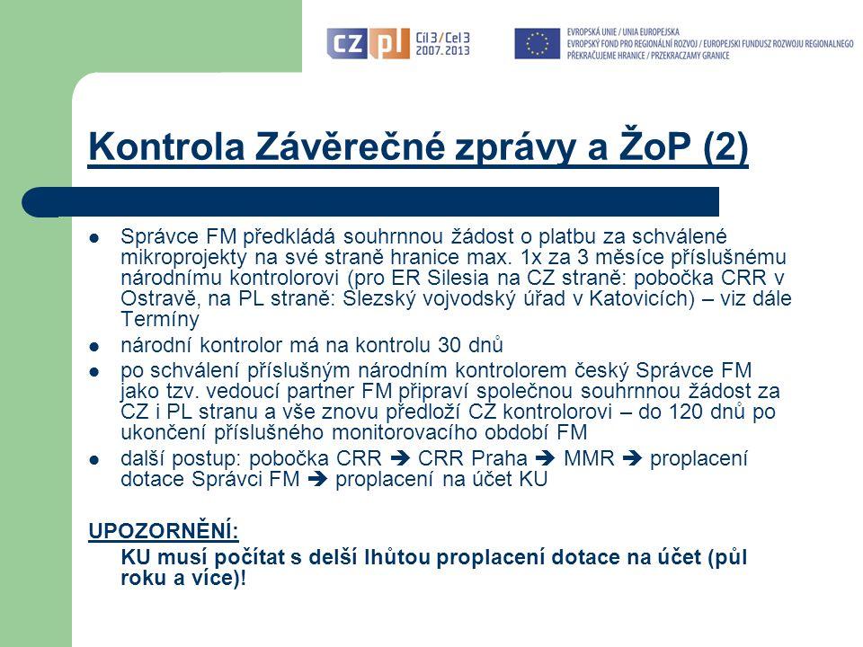 Kontrola Závěrečné zprávy a ŽoP (2) Správce FM předkládá souhrnnou žádost o platbu za schválené mikroprojekty na své straně hranice max.