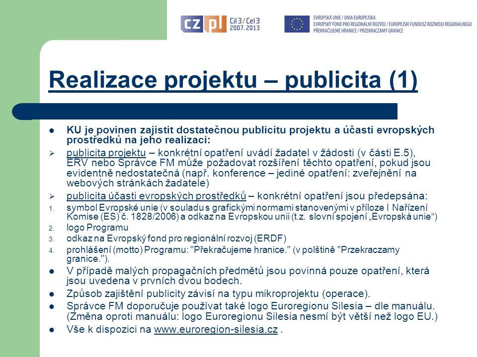 Realizace projektu – publicita (1) KU je povinen zajistit dostatečnou publicitu projektu a účasti evropských prostředků na jeho realizaci:  publicita projektu – konkrétní opatření uvádí žadatel v žádosti (v části E.5), EŘV nebo Správce FM může požadovat rozšíření těchto opatření, pokud jsou evidentně nedostatečná (např.