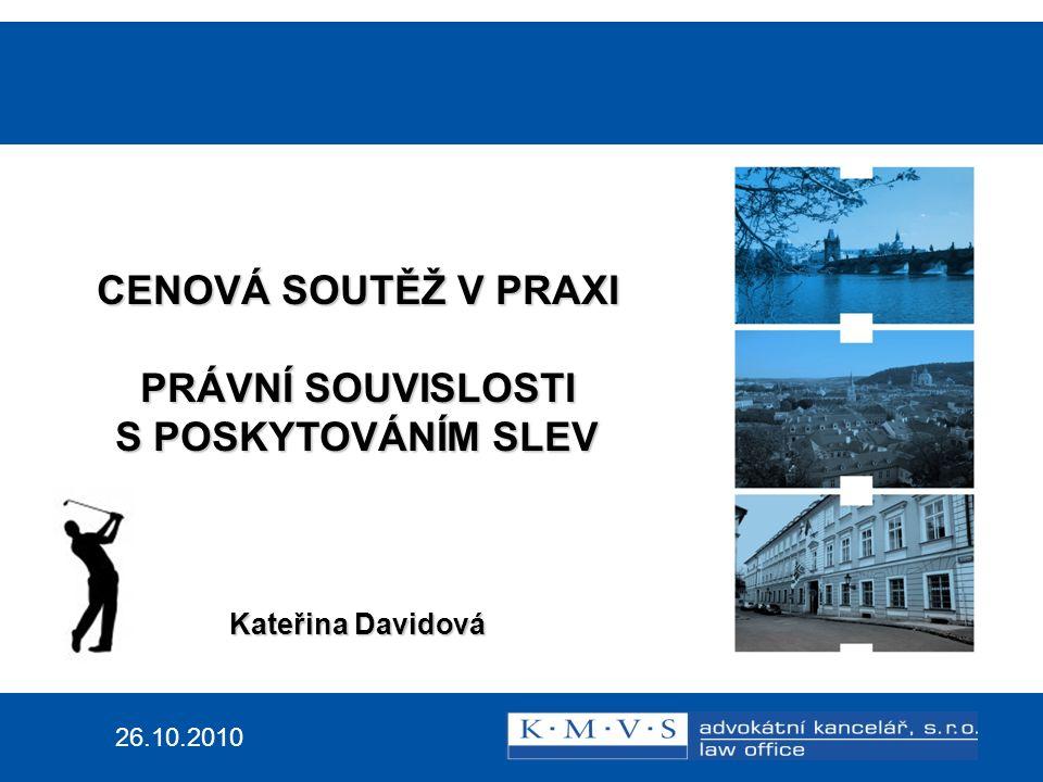 26.10.2010 CENOVÁ SOUTĚŽ V PRAXI PRÁVNÍ SOUVISLOSTI S POSKYTOVÁNÍM SLEV Kateřina Davidová