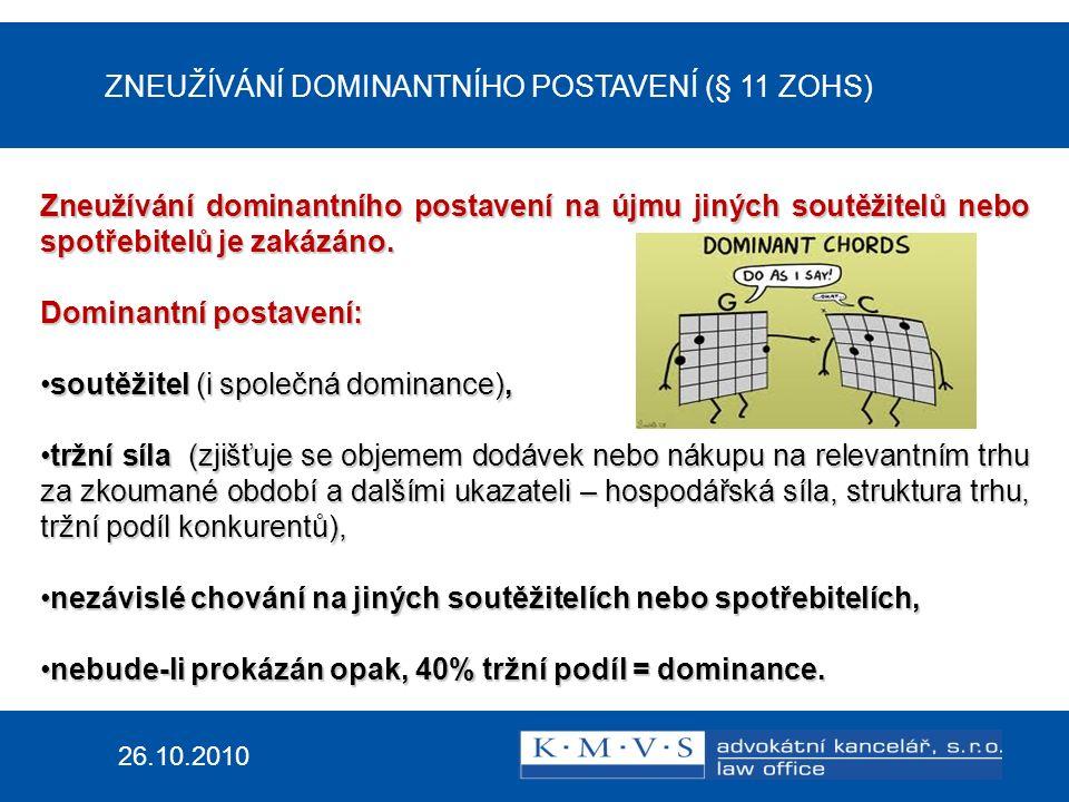 ZNEUŽÍVÁNÍ DOMINANTNÍHO POSTAVENÍ (§ 11 ZOHS) 26.10.2010 Zneužívání dominantního postavení na újmu jiných soutěžitelů nebo spotřebitelů je zakázáno.