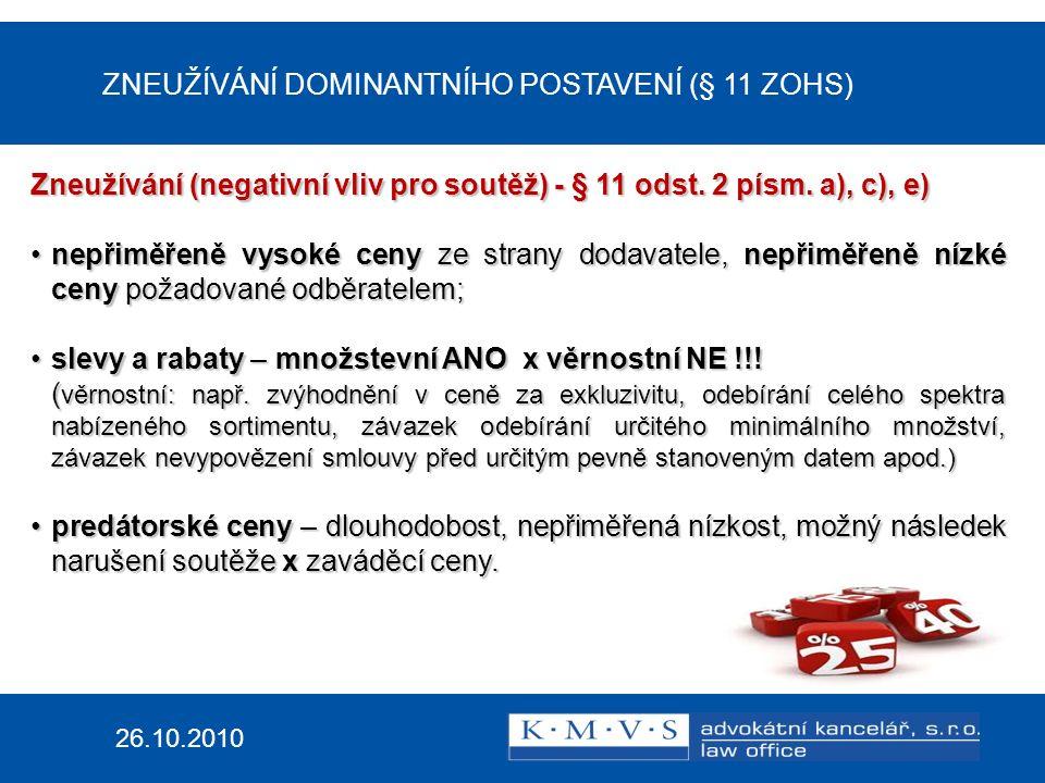 ZNEUŽÍVÁNÍ DOMINANTNÍHO POSTAVENÍ (§ 11 ZOHS) 26.10.2010 Zneužívání (negativní vliv pro soutěž) - § 11 odst.