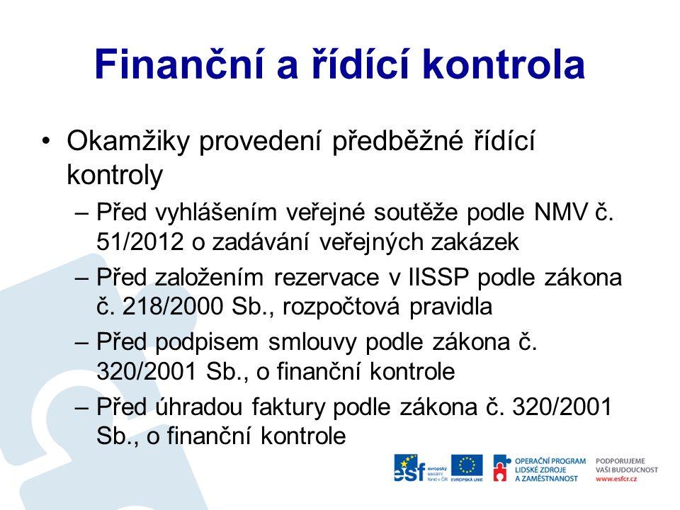 Finanční kontrola Předběžná řídící kontrola (4x) –První fáze před založením závazku –Druhá fáze před schválením platby Průběžná řídící kontrola –Kontrola v průběhu procesu realizace plateb, příjmů Následná řídící kontrola –Namátková kontrola realizovaných operací